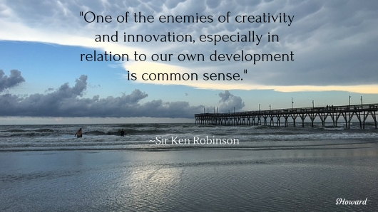 One of the enemies of creativity and innovation, especially in relation to our own development is